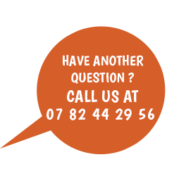 Have another question ? Call us at 07 82 44 29 56